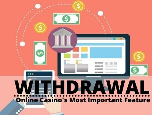 Withdrawals - The Online Casino's Most Important Feature